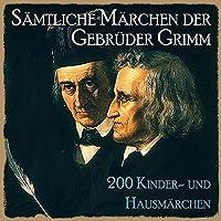 Sämtliche Märchen der Gebrüder Grimm: 200 Kinder- und Hausmärchen Hörbuch