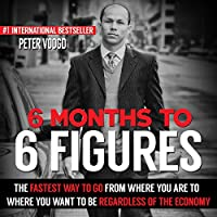 6 Months to 6 Figures (       UNABRIDGED) by Peter J. Voogd Narrated by Peter J. Voogd