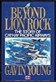 Beyond Lion Rock: Story of Cathay Pacific Airways Gavin Young