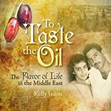 To Taste the Oil: The Flavor of Life in the Middle East (       UNABRIDGED) by Kelly Jadon Narrated by Kelly Jadon