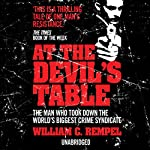 At The Devil's Table: The Man Who Took Down the World's Biggest Crime Syndicate | William C. Rempel