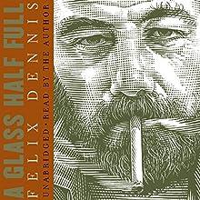 Glass Half Full (       UNABRIDGED) by Felix Dennis Narrated by Felix Dennis