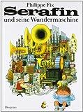 Serafin und seine Wundermaschine. Bilderbücher (325700527X) by Philippe Fix