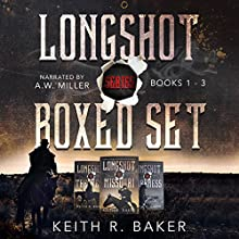 Longshot Series Boxed Set Audiobook by Keith R. Baker Narrated by A. W. Miller