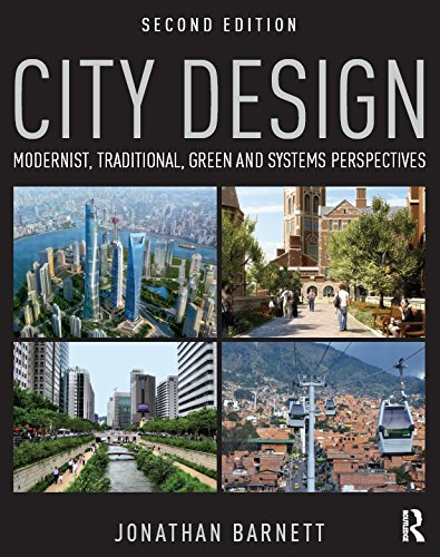 City Design: Modernist, Traditional, Green and Systems Perspectives, by Jonathan Barnett