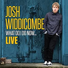 Josh Widdicombe - What Do I Do Now...Live Performance by Josh Widdicombe Narrated by Josh Widdicombe