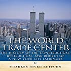 The World Trade Center: The History of the Construction, Destruction, and Rebirth of a New York City Landmark Hörbuch von  Charles River Editors Gesprochen von: Scott Clem
