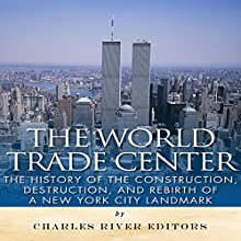 The World Trade Center: The History of the Construction, Destruction, and Rebirth of a New York City Landmark | Livre audio Auteur(s) :  Charles River Editors Narrateur(s) : Scott Clem