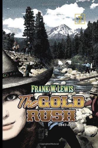 the gold rush 1849. The Gold Rush: 1847-1849