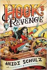 Hook's Revenge, Book 1 Hook's Revenge: Heidi Schulz, John Hendrix