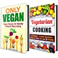 Vegan and Vegetarian Cooking Box Set: Over 40 Budget-Friendly Recipes to Stay Lean and Healthy (Weight Loss & Healthy Heart)