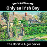 Only an Irish Boy (Stories of Success) | Horatio Alger