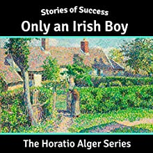 Only an Irish Boy (Stories of Success) (       UNABRIDGED) by Horatio Alger Narrated by Ben Gillman