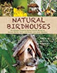 Natural Birdhouses: 25 Simple Project...