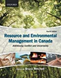 Resource and Environmental Management in Canada: Addressing Conflict and Uncertainty (0195431286) by Mitchell, Bruce