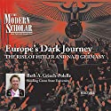 The Modern Scholar: Europe's Dark Journey: The Rise of Hitler and Nazi Germany  by Beth A. Griech-Polelle Narrated by Beth A. Griech-Polelle