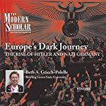 The Modern Scholar: Europe's Dark Journey: The Rise of Hitler and Nazi Germany | Beth A. Griech-Polelle