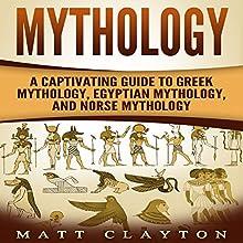 Mythology: A Captivating Guide to Greek Mythology, Egyptian Mythology, and Norse Mythology | Livre audio Auteur(s) : Matt Clayton Narrateur(s) : JD Kelly