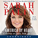 America by Heart: Reflections on Family, Faith, and Flag | Sarah Palin