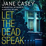 Let the Dead Speak: A Maeve Kerrigan crime thriller: Maeve Kerrigan, Book 7 | Jane Casey