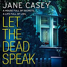 Let the Dead Speak: A Maeve Kerrigan crime thriller: Maeve Kerrigan, Book 7 Audiobook by Jane Casey Narrated by Caroline Lennon