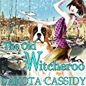 The Old Witcheroo: Witchless in Seattle Series, Book 4 Audiobook by Dakota Cassidy Narrated by Hollie Jackson