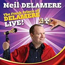 Neil Delamere: The Fresh Prince of Delamere  by Neil Delamere Narrated by Neil Delamere