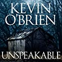 Unspeakable Audiobook by Kevin O'Brien Narrated by Todd Haberkorn
