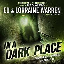 In a Dark Place Audiobook by Ed Warren, Lorraine Warren, Carmen Reed, Al Snedeker, Ray Garton Narrated by Todd Haberkorn