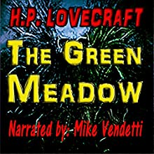 The Green Meadow (       UNABRIDGED) by H. P. Lovecraft Narrated by Mike Vendetti