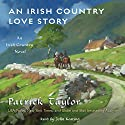 An Irish Country Love Story: A Novel Audiobook by Patrick Taylor Narrated by John Keating