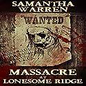 Massacre at Lonesome Ridge: Lonesome Ridge, Book 1 Audiobook by Samantha Warren Narrated by Jim Wentland