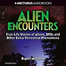 Alien Encounters: True-Life Stories of Aliens, UFOs and Other Extra-Terrestrial Phenomena Audiobook by Rupert Matthews Narrated by Bill Roberts
