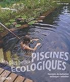 echange, troc Frank Von Berger - Les plus belles piscines écologiques : Exemples de réalisation, technique, entretien
