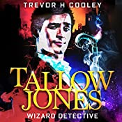 Tallow Jones: Wizard Detective: The Tallow Novels, Book 1 | [Trevor H. Cooley]