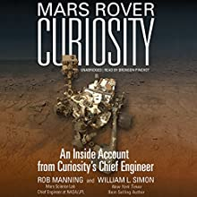 Mars Rover Curiosity: An Inside Account from Curiosity's Chief Engineer (       UNABRIDGED) by Rob Manning, William L. Simon Narrated by Bronson Pinchot