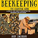 Beekeeping: The Essential Guide: A Step-by-Step Guide to Beekeeping for Beginners and Advanced Audiobook by Andy Jacobson Narrated by Dan McDermott