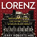 Lorenz: Breaking Hitler's Top Secret Code at Bletchley Park Audiobook by Jerry Roberts Narrated by Neil Gardner