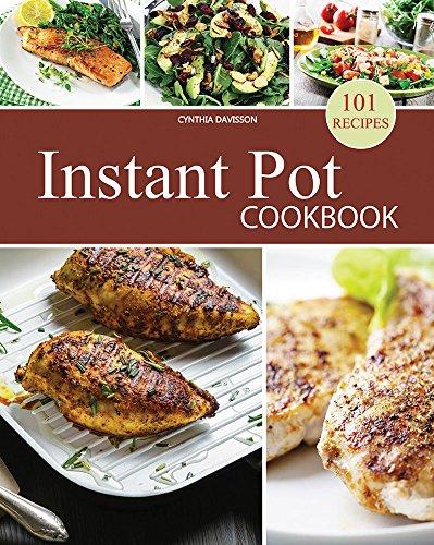 Instant Pot Cookbook: Pressure Cooker: 101 Pressure Cooker Recipes: Pressure Cooker Cookbook:Instant Pot Pressure Cooker Cookbook (Pressure Cooker, Pressure ... Cooker Cookbook, Instant Pot Pressure) by Cynthia Davisson
