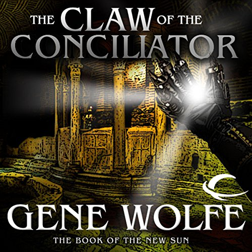 The Claw of the Conciliator (The Book of the New Sun #2) - Gene Wolfe