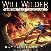 The Lost Staff of Wonders: Will Wilder, Book 2 | Raymond Arroyo