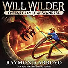 The Lost Staff of Wonders: Will Wilder, Book 2 Audiobook by Raymond Arroyo Narrated by Raymond Arroyo