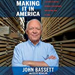 Making It in America: A 12-Point Plan for Growing Your Business and Keeping Jobs at Home | John Bassett,Ellis Henican