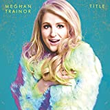 ~ Meghan Trainor  153 days in the top 100 (502)Buy new:   $12.30 79 used & new from $6.00