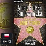 Amerykańska buntowniczka, burzliwe życie Jane Fondy | Przemyslaw Slowinski