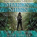 Still Life with Shape-Shifter: A Shifting Circle Novel, Book 2 Audiobook by Sharon Shinn Narrated by Erin Moon