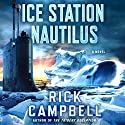 Ice Station Nautilus: A Novel Audiobook by Rick Campbell Narrated by Michael Kramer