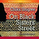 On Black Sister's Street (       UNABRIDGED) by Chika Unigwe Narrated by Chinasa Ojbuagu