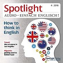 Spotlight Audio - How to think in English. 4/2016: Englisch lernen Audio - Auf Englisch denken Hörbuch von  div. Gesprochen von:  div.