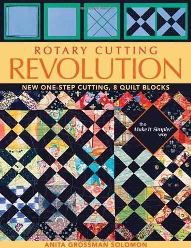Rotary Cutting Revolution: New One-Step Cutting, 8 Quilt Blocks by Anita Grossman Solomon (May 16 2010)